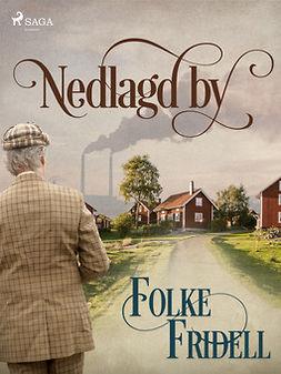 Fridell, Folke - Nedlagd by, ebook