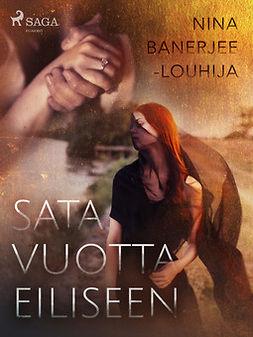 Banerjee-Louhija, Nina - Sata vuotta eiliseen, ebook