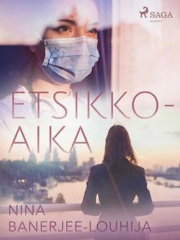 Banerjee-Louhija, Nina - Etsikkoaika, ebook