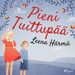 Härmä, Leena - Pieni Tuittupää, äänikirja