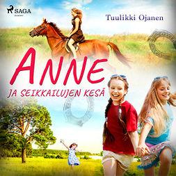 Ojanen, Tuulikki - Anne ja seikkailujen kesä, äänikirja