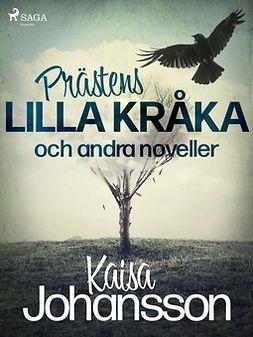Johansson, Kaisa - Prästens lilla kråka och andra noveller, e-bok