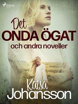 Johansson, Kaisa - Det onda ögat och andra noveller, ebook