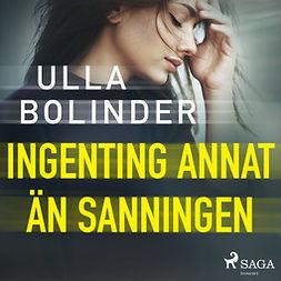 Bolinder, Ulla - Ingenting annat än sanningen, audiobook