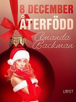 Backman, Amanda - 8 december: Återfödd - en erotisk julkalender, e-kirja