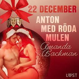 Backman, Amanda - 22 december: Anton med röda mulen - en erotisk julkalender, audiobook