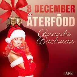 Backman, Amanda - 8 december: Återfödd - en erotisk julkalender, äänikirja