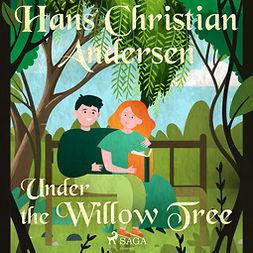 Andersen, Hans Christian - Under the Willow Tree, audiobook