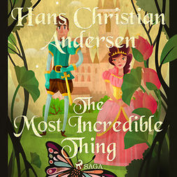 Andersen, Hans Christian - The Most Incredible Thing, audiobook