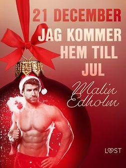 Edholm, Malin - 21 december: Jag kommer hem till jul - en erotisk julkalender, e-bok