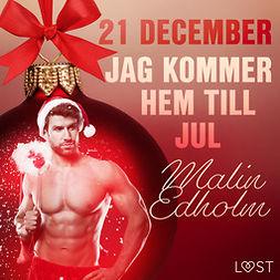 Edholm, Malin - 21 december: Jag kommer hem till jul - en erotisk julkalender, audiobook