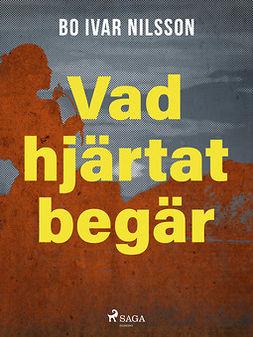 Nilsson, Bo Ivar - Vad hjärtat begär, ebook