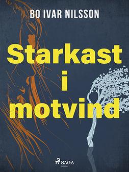 Nilsson, Bo Ivar - Starkast i motvind, ebook
