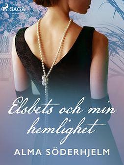 Söderhjelm, Alma - Elsbets och min hemlighet, ebook