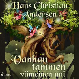 Andersen, H. C. - Vanhan tammen viimeinen uni, äänikirja
