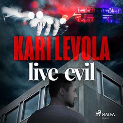 Levola, Kari - Live Evil, äänikirja