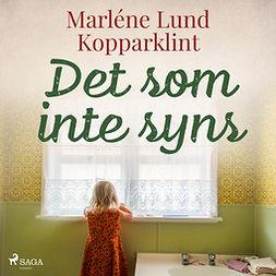 Kopparklint, Marléne Lund - Det som inte syns, äänikirja