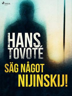 Tovoté, Hans - Säg något Nijinskij!, ebook