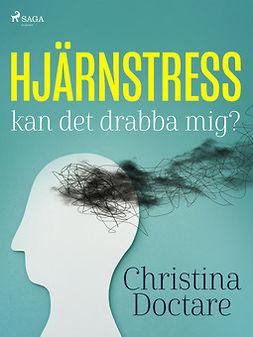 Doctare, Christina - Hjärnstress: kan det drabba mig?, ebook