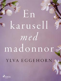 Eggehorn, Ylva - En karusell med madonnor, ebook