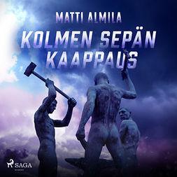 Almila, Matti - Kolmen Sepän kaappaus, audiobook