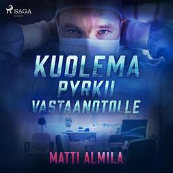 Almila, Matti - Kuolema pyrkii vastaanotolle, audiobook