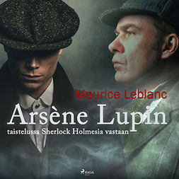Leblanc, Maurice - Arsène Lupin taistelussa Sherlock Holmesia vastaan, äänikirja