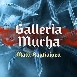 Rautiainen, Matti - Galleria Murha, audiobook