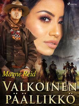 Reid, Mayne - Valkoinen päällikkö, ebook