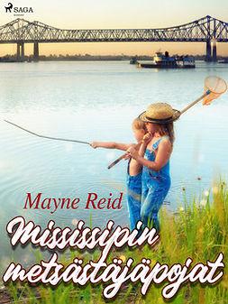 Reid, Mayne - Mississipin metsästäjäpojat, ebook