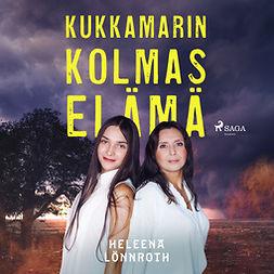 Lönnroth, Heleena - Kukkamarin kolmas elämä, audiobook