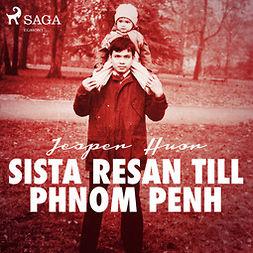 Huor, Jesper - Sista resan till Phnom Penh, audiobook