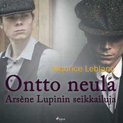 Leblanc, Maurice - Ontto neula: Arsene Lupinin seikkailuja, äänikirja