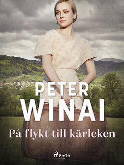 Winai, Peter - På flykt till kärleken, ebook