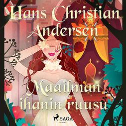 Andersen, H. C. - Maailman ihanin ruusu, äänikirja