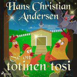 Andersen, H. C. - Se on totinen tosi, äänikirja