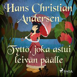 Andersen, H. C. - Tyttö, joka astui leivän päälle, äänikirja