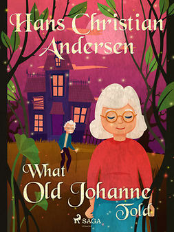 Andersen, Hans Christian - What Old Johanne Told, ebook