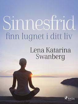 Swanberg, Lena Katarina - Sinnesfrid: finn lugnet i ditt liv, ebook