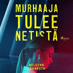 Lönnroth, Heleena - Murhaaja tulee netistä, audiobook