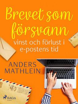 Mathlein, Anders - Brevet som försvann : vinst och förlust i e-postens tid, ebook