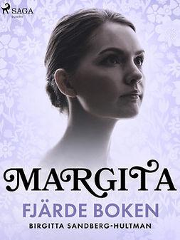 Sandberg-Hultman, Birgitta - Margita. Fjärde boken, ebook