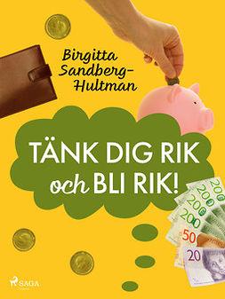 Sandberg-Hultman, Birgitta - Tänk dig rik och bli rik!, ebook