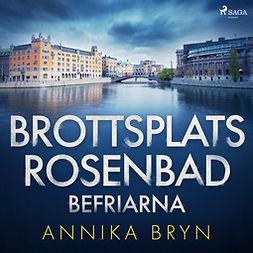 Bryn, Annika - Brottsplats Rosenbad: befriarna, audiobook
