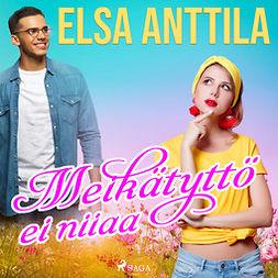 Anttila, Elsa - Meikätyttö ei niiaa, äänikirja