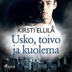 Ellilä, Kirsti - Usko, toivo ja kuolema, audiobook