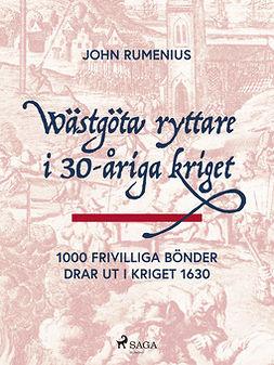 Rumenius, John - Wästgöta ryttare i 30-åriga kriget: 1000 frivilliga bönder drar ut i kriget 1630, ebook