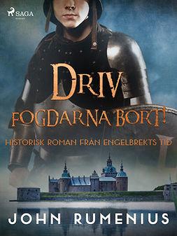 Rumenius, John - Driv fogdarna bort! Historisk roman från Engelbrekts tid, e-bok