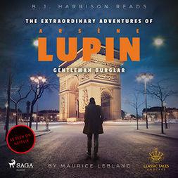 Leblanc, Maurice - The Extraordinary Adventures of Arsene Lupin, Gentleman Burglar, audiobook