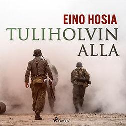 Hosia, Eino - Tuliholvin alla, äänikirja
